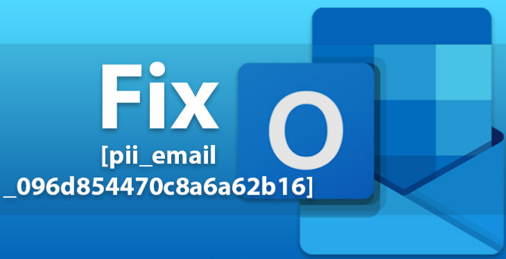 3 Method to Fix [pii_email_096d854470c8a6a62b16]